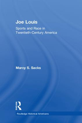 Joe Louis: Sports and Race in Twentieth-Century America, 1st Edition (Hardback) book cover