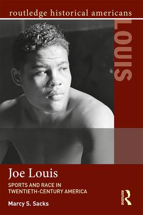 Joe Louis: Sports and Race in Twentieth-Century America, 1st Edition (Paperback) book cover