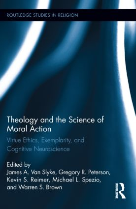 Theology and the Science of Moral Action: Virtue Ethics, Exemplarity, and Cognitive Neuroscience (Hardback) book cover