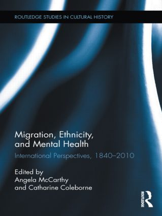 Migration, Ethnicity, and Mental Health: International Perspectives, 1840-2010, 1st Edition (Hardback) book cover