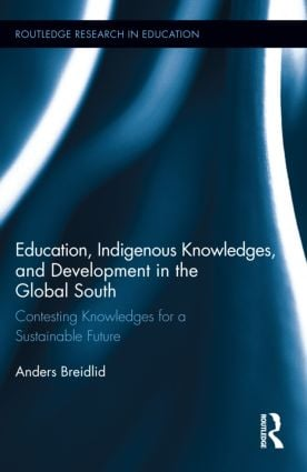 Education, Indigenous Knowledges, and Development in the Global South: Contesting Knowledges for a Sustainable Future (Hardback) book cover