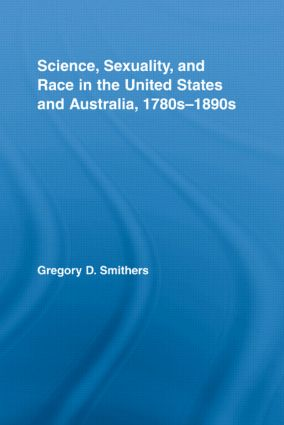 Science, Sexuality, and Race in the United States and Australia, 1780s-1890s