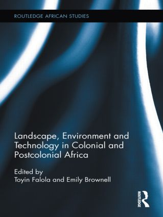 Landscape, Environment and Technology in Colonial and Postcolonial Africa (Hardback) book cover