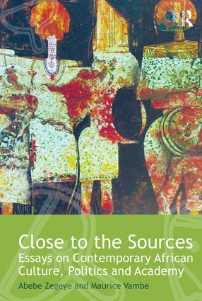 Close to the Sources: Essays on Contemporary African Culture, Politics and Academy book cover