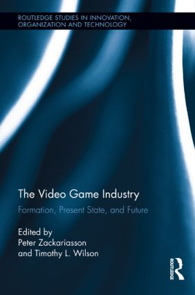 The Video Game Industry: Formation, Present State, and Future (Hardback) book cover