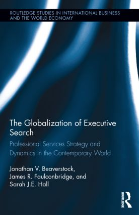 The Globalization of Executive Search: Professional Services Strategy and Dynamics in the Contemporary World (Hardback) book cover