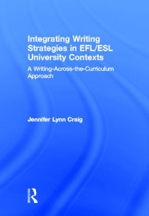 Integrating Writing Strategies in EFL/ESL University Contexts: A Writing-Across-the-Curriculum Approach book cover