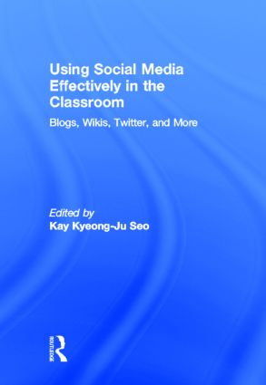 Using Social Media Effectively in the Classroom: Blogs, Wikis, Twitter, and More, 1st Edition (Hardback) book cover