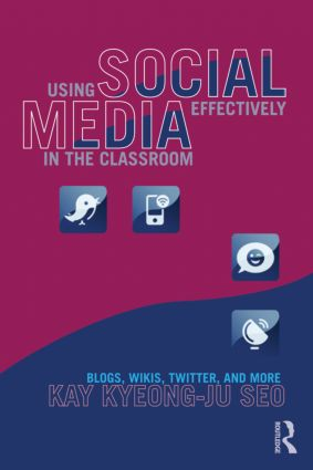 Using Social Media Effectively in the Classroom: Blogs, Wikis, Twitter, and More (Paperback) book cover