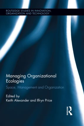 Managing Organizational Ecologies: Space, Management, and Organizations (Hardback) book cover