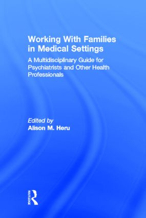 Working With Families in Medical Settings: A Multidisciplinary Guide for Psychiatrists and Other Health Professionals (Hardback) book cover