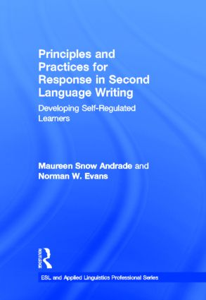 Principles and Practices for Response in Second Language Writing: Developing Self-Regulated Learners, 1st Edition (Hardback) book cover