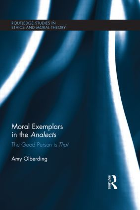 Moral Exemplars in the Analects: The Good Person is That (Hardback) book cover