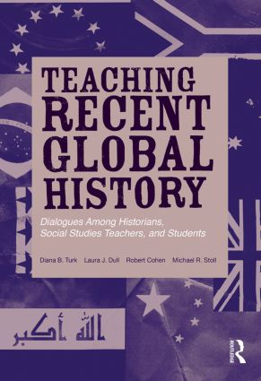 Teaching Recent Global History: Dialogues Among Historians, Social Studies Teachers and Students book cover