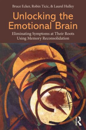 Unlocking the Emotional Brain: Eliminating Symptoms at Their Roots Using Memory Reconsolidation (Paperback) book cover