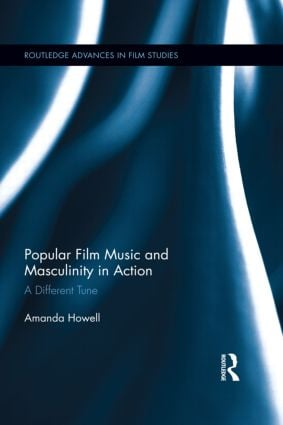 Popular Film Music and Masculinity in Action: A Different Tune, 1st Edition (Hardback) book cover