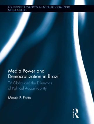 Media Power and Democratization in Brazil: TV Globo and the Dilemmas of Political Accountability (Hardback) book cover