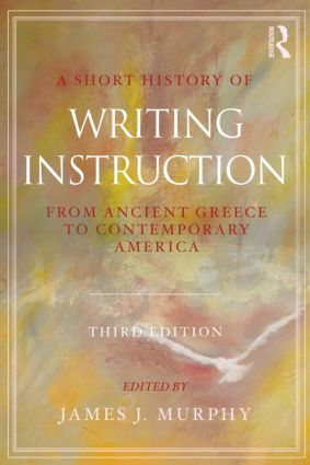 A Short History of Writing Instruction: From Ancient Greece to Contemporary America, 3rd Edition (Paperback) book cover