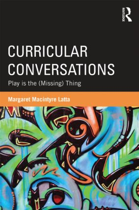 Curricular Conversations: Play is the (Missing) Thing (Paperback) book cover