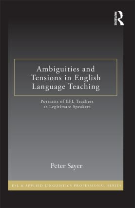 Ambiguities and Tensions in English Language Teaching: Portraits of EFL Teachers as Legitimate Speakers (Hardback) book cover