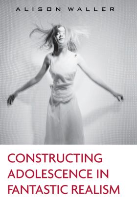 Constructing Adolescence in Fantastic Realism: 1st Edition (Paperback) book cover
