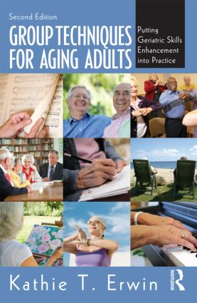 Group Techniques for Aging Adults: Putting Geriatric Skills Enhancement into Practice, 2nd Edition (Paperback) book cover
