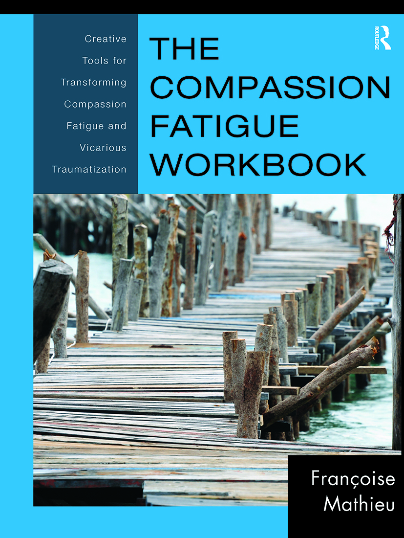 The Compassion Fatigue Workbook: Creative Tools for Transforming Compassion Fatigue and Vicarious Traumatization book cover