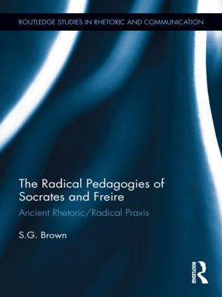 The Radical Pedagogies of Socrates and Freire: Ancient Rhetoric/Radical Praxis (Hardback) book cover