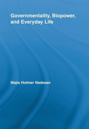 Governmentality, Biopower, and Everyday Life (Paperback) book cover
