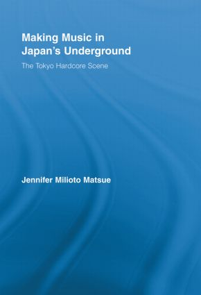 Making Music in Japan's Underground: The Tokyo Hardcore Scene (Paperback) book cover