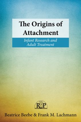 The Origins of Attachment: Infant Research and Adult Treatment book cover