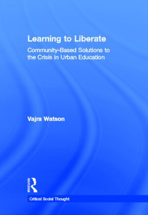 Learning to Liberate: Community-Based Solutions to the Crisis in Urban Education, 1st Edition (Hardback) book cover
