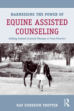Harnessing the Power of Equine Assisted Counseling: Adding Animal Assisted Therapy to Your Practice (Paperback) book cover