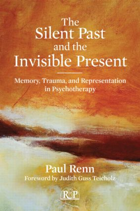 The Silent Past and the Invisible Present: Memory, Trauma, and Representation in Psychotherapy (Paperback) book cover