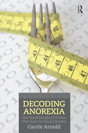 Decoding Anorexia: How Breakthroughs in Science Offer Hope for Eating Disorders (Paperback) book cover