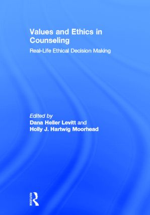 Values and Ethics in Counseling: Real-Life Ethical Decision