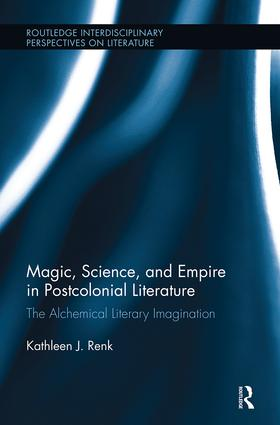 Magic, Science, and Empire in Postcolonial Literature: The Alchemical Literary Imagination (Hardback) book cover
