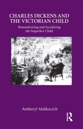 Charles Dickens and the Victorian Child: Romanticizing and Socializing the Imperfect Child, 1st Edition (Hardback) book cover