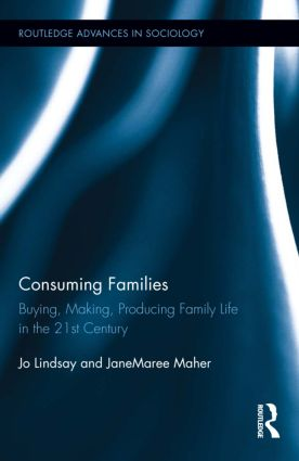 Consuming Families: Buying, Making, Producing Family Life in the 21st Century (Hardback) book cover