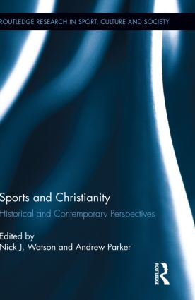 Sports and Christianity: Historical and Contemporary Perspectives, 1st Edition (Hardback) book cover