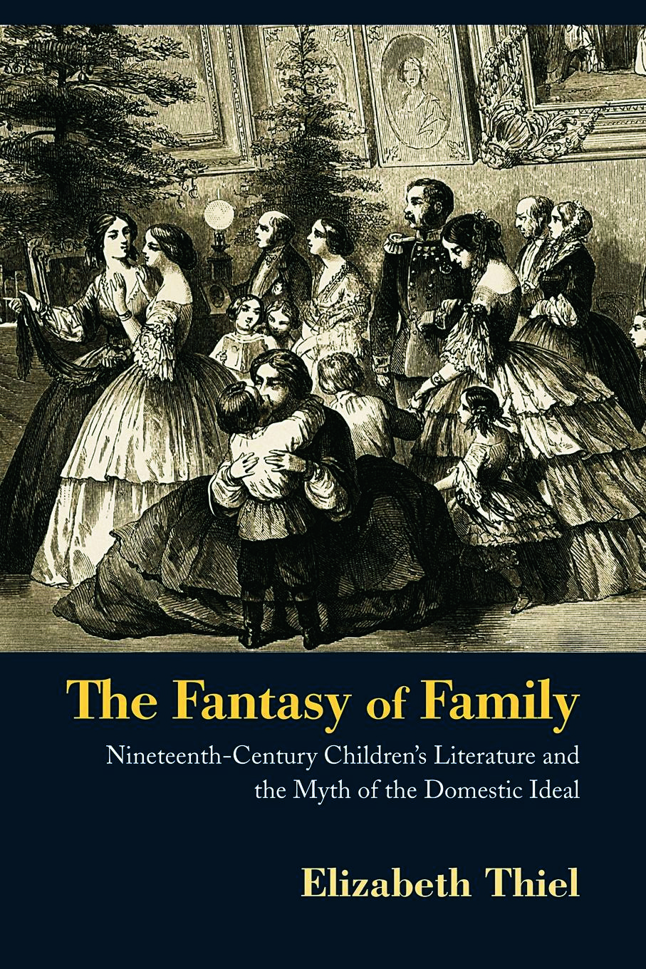 The Fantasy of Family: Nineteenth-Century Children's Literature and the Myth of the Domestic Ideal, 1st Edition (e-Book) book cover