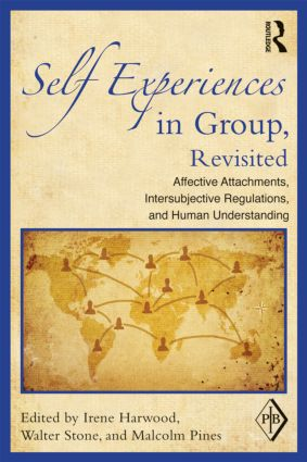 Self Experiences in Group, Revisited: Affective Attachments, Intersubjective Regulations, and Human Understanding, 1st Edition (Paperback) book cover