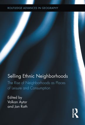Selling Ethnic Neighborhoods: The Rise of Neighborhoods as Places of Leisure and Consumption, 1st Edition (Hardback) book cover