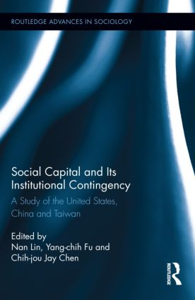 Social Capital and Its Institutional Contingency: A Study of the United States, China and Taiwan (Hardback) book cover