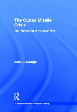 The Cuban Missile Crisis: The Threshold of Nuclear War book cover