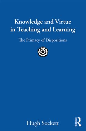 Knowledge and Virtue in Teaching and Learning: The Primacy of Dispositions (Paperback) book cover