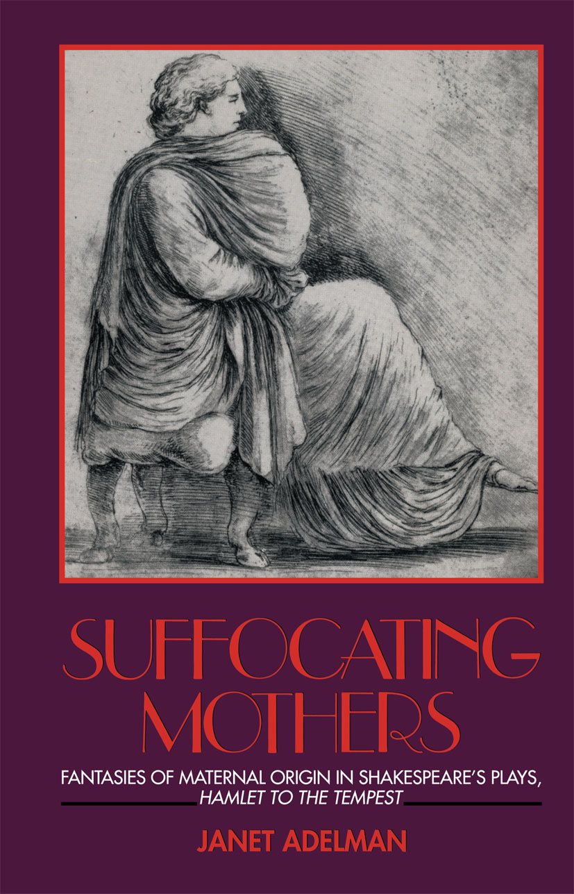 Suffocating Mothers: Fantasies of Maternal Origin in Shakespeare's Plays, Hamlet to the Tempest, 1st Edition (Paperback) book cover