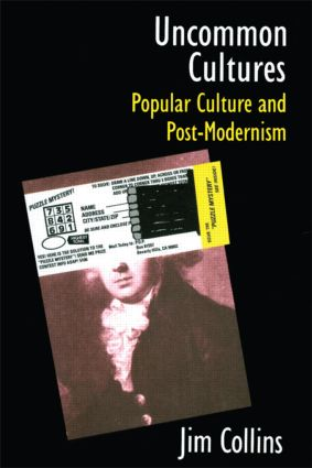Uncommon Cultures: Popular Culture and Post-Modernism, 1st Edition (Paperback) book cover