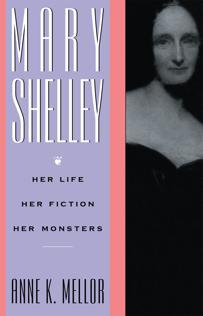 Mary Shelley: Her Life, Her Fiction, Her Monsters, 1st Edition (Paperback) book cover