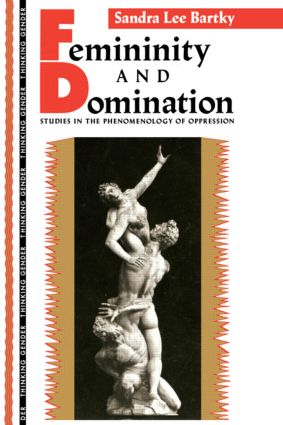 Femininity and Domination: Studies in the Phenomenology of Oppression book cover